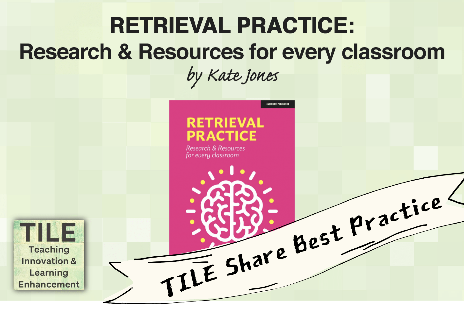 TILE Share Best Practice: Retrieval Practice: Research and Resources for every classroom by Kate Jones